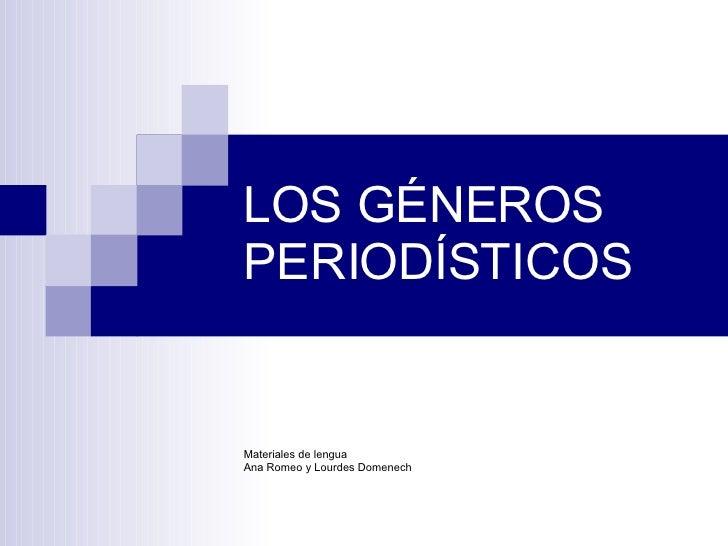 LOS GÉNEROS PERIODÍSTICOS Materiales de lengua Ana Romeo y Lourdes Domenech