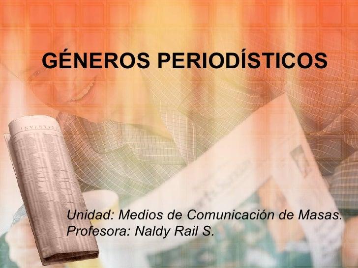 GÉNEROS PERIODÍSTICOS Unidad: Medios de Comunicación de Masas. Profesora: Naldy Rail S.