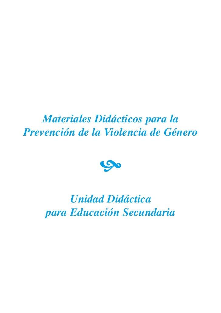 Materiales Didácticos para la Prevención de la Violencia de Género                  !          Unidad Didáctica     para E...