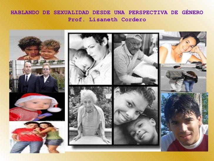 HABLANDO DE SEXUALIDAD DESDE UNA PERSPECTIVA DE GÉNERO Prof. Lisaneth Cordero