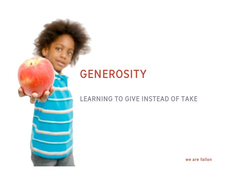 GENEROSITY  LEARNING TO GIVE INSTEAD OF TAKE                                 we are fallon