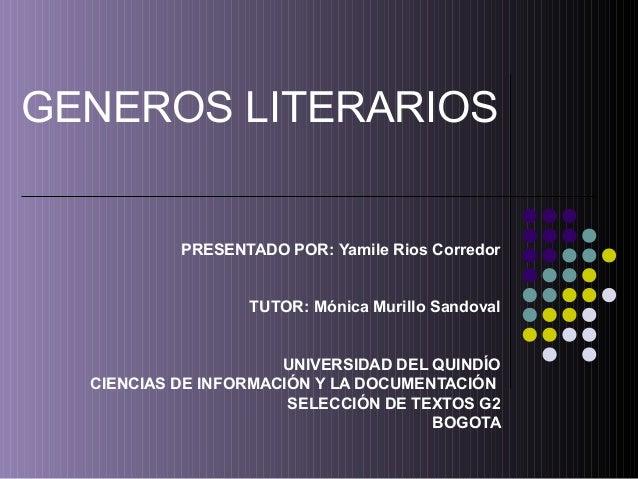 GENEROS LITERARIOS PRESENTADO POR: Yamile Rios Corredor TUTOR: Mónica Murillo Sandoval UNIVERSIDAD DEL QUINDÍO CIENCIAS DE...