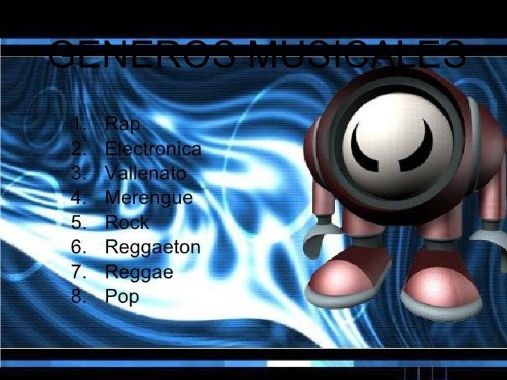 GENEROS MUSICALES <ul><li>Rap </li></ul><ul><li>Electronica </li></ul><ul><li>Vallenato </li></ul><ul><li>Merengue </li></...
