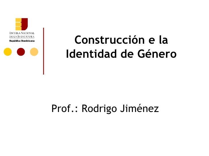 Construcción e la  Identidad de GéneroProf.: Rodrigo Jiménez