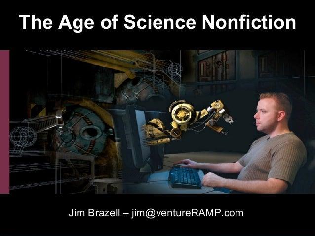The Age of Science Nonfiction Jim Brazell – jim@ventureRAMP.com