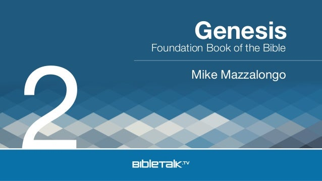 2  Genesis  Foundation Book of the Bible  Mike Mazzalongo