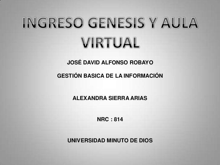 JOSÉ DAVID ALFONSO ROBAYOGESTIÓN BASICA DE LA INFORMACIÓN    ALEXANDRA SIERRA ARIAS            NRC : 814   UNIVERSIDAD MIN...