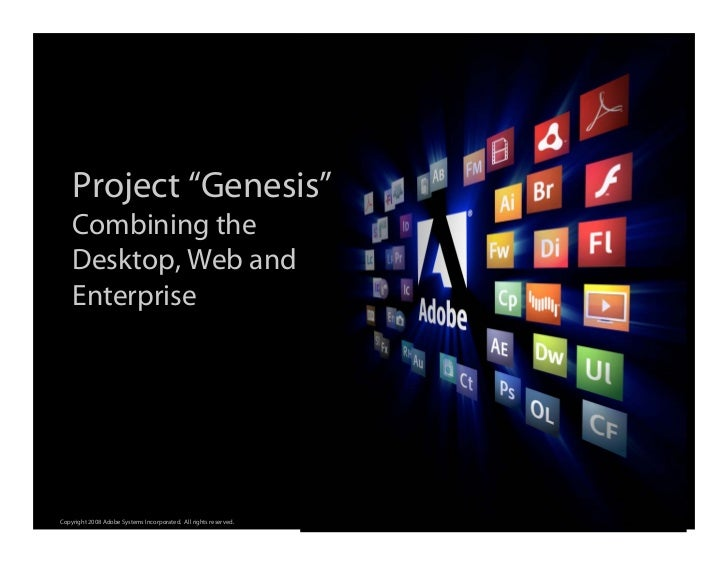 "Project ""Genesis""     Combining the     Desktop, Web and     Enterprise                                                   ..."