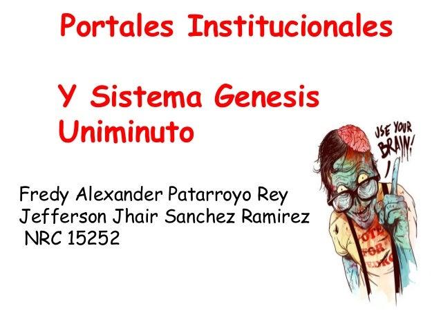 Portales Institucionales Y Sistema Genesis Uniminuto Fredy Alexander Patarroyo Rey Jefferson Jhair Sanchez Ramirez NRC 152...