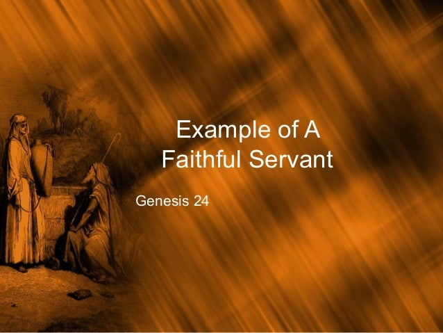 Example of a Faithful Servant - Genesis 24Faithful Servant