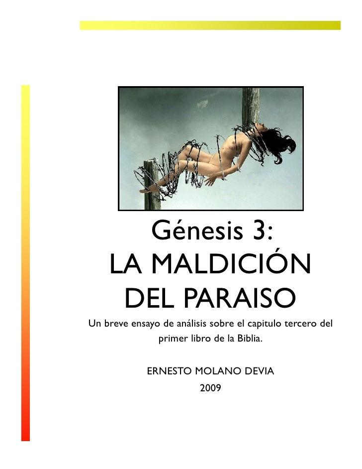 Génesis 3:     LA MALDICIÓN      DEL PARAISO Un breve ensayo de análisis sobre el capitulo tercero del                prim...