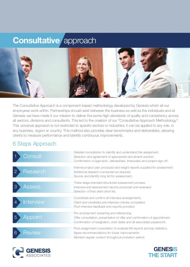 Consultative approachThe Consultative Approach is a component-based methodology developed by Genesis which all ouremployee...