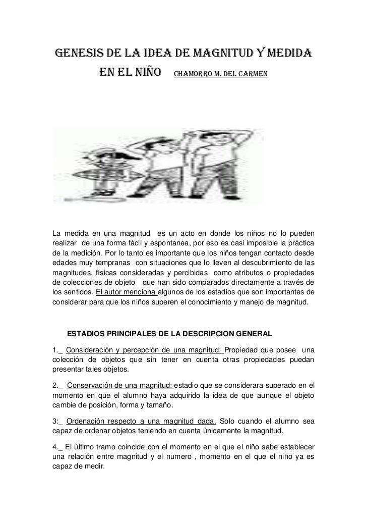GENESIS DE LA IDEA DE MAGNITUD Y MEDIDA EN EL NIÑO    chamorro m. del Carmen<br />La medida en una magnitud  es un acto en...