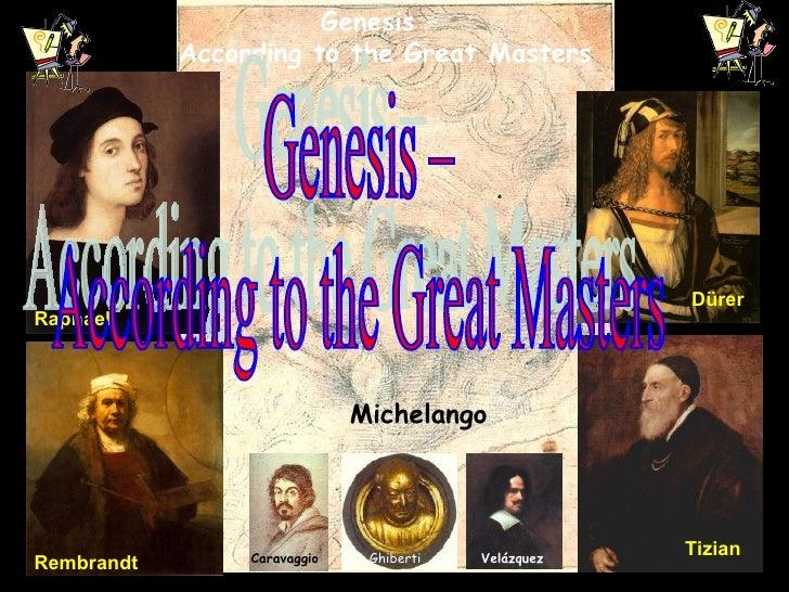 Michelango Raphael   Dürer Tizian Caravaggio Rembrandt Ghiberti  Velázquez Genesis –  According to the Great Masters Genes...