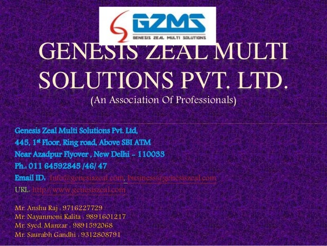 Genesis Zeal Multi Solutions Pvt. Ltd, 445, 1st Floor, Ring road, Above SBI ATM Near Azadpur Flyover , New Delhi - 110033 ...