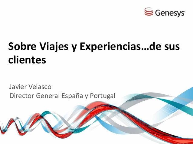 Sobre Viajes y Experiencias…de sus clientes Javier Velasco Director General España y Portugal