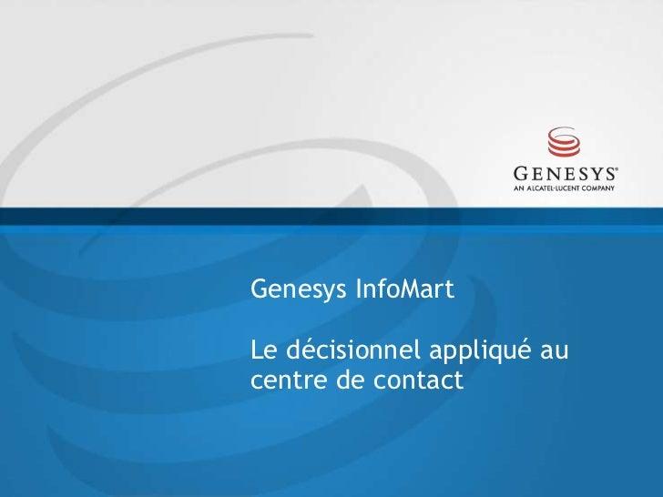 Genesys InfoMartLe décisionnel appliqué au centre de contact<br />