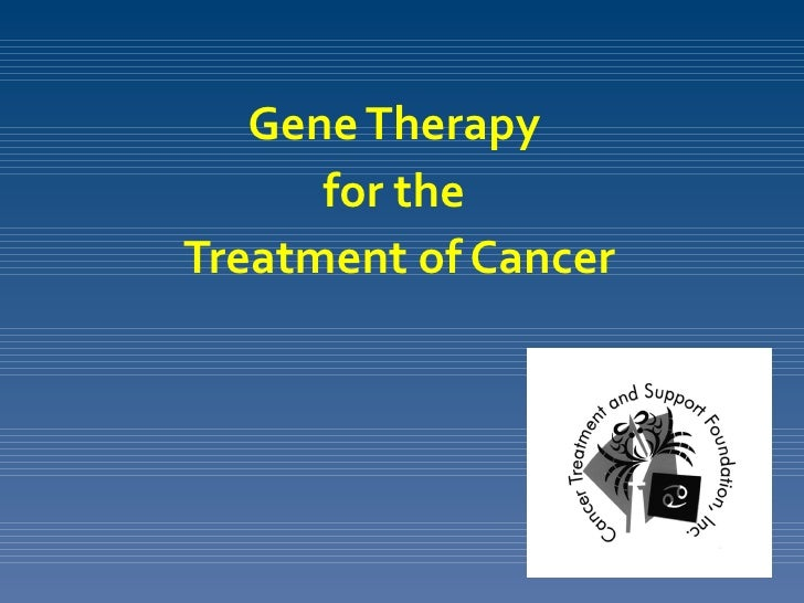 Gene Therapy      for theTreatment of Cancer