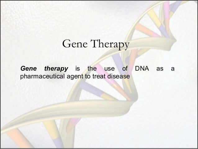 Gene Therapy Gene therapy is the use of DNA pharmaceutical agent to treat disease  as  a