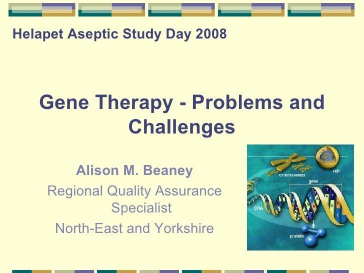 Gene Therapy - Problems and Challenges <ul><li>Alison M. Beaney </li></ul><ul><li>Regional Quality Assurance Specialist </...
