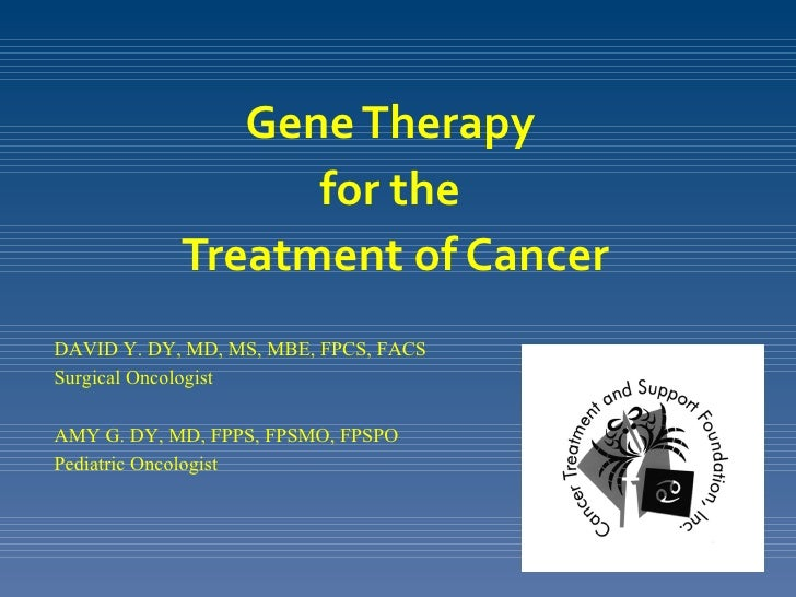 Gene Therapy                  for the            Treatment of CancerDAVID Y. DY, MD, MS, MBE, FPCS, FACSSurgical Oncologis...
