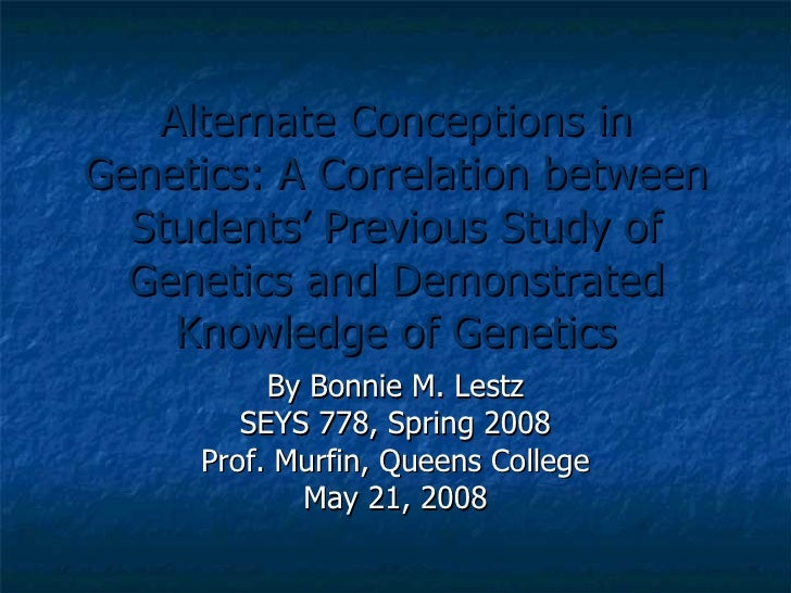 Alternate Conceptions in Genetics: A Correlation between Students' Previous Study of Genetics and Demonstrated Knowledge o...