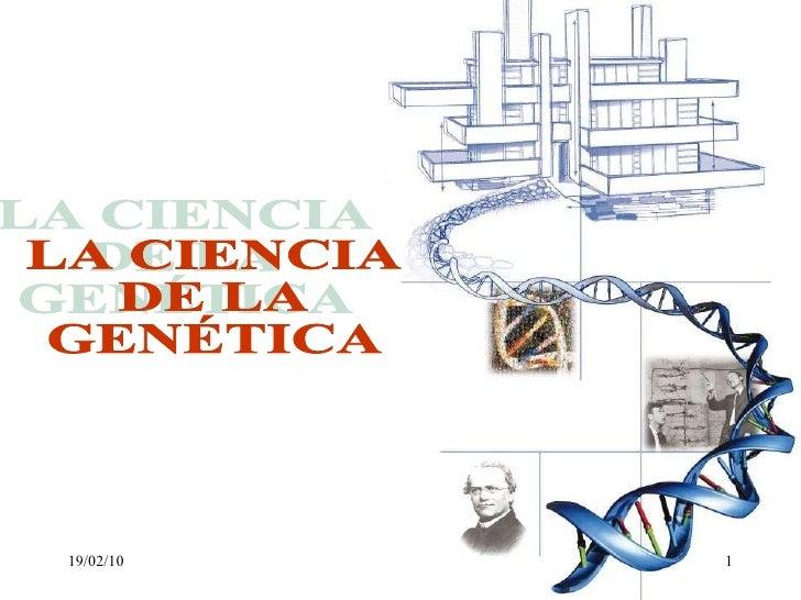 LA CIENCIA  DE LA  GENÉTICA 19/02/10