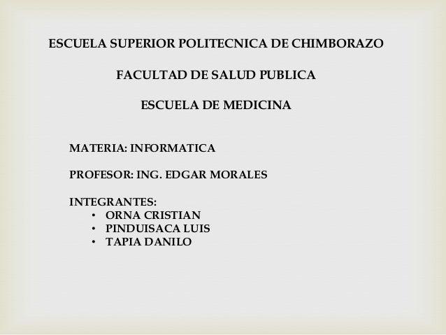 ESCUELA SUPERIOR POLITECNICA DE CHIMBORAZOFACULTAD DE SALUD PUBLICAESCUELA DE MEDICINAMATERIA: INFORMATICAPROFESOR: ING. E...