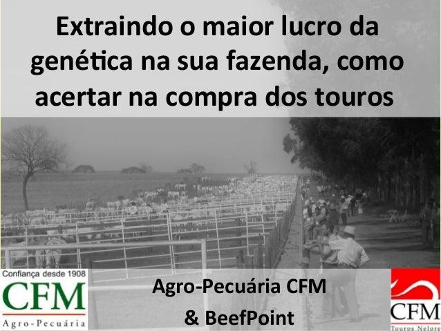 Extraindo  o  maior  lucro  da   gené2ca  na  sua  fazenda,  como   acertar  na  compra  dos  ...