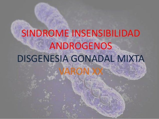SINDROME INSENSIBILIDAD      ANDROGENOSDISGENESIA GONADAL MIXTA        VARON XX