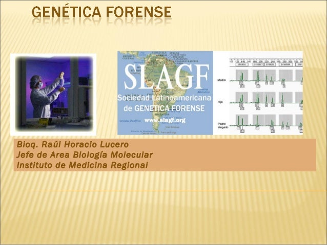Bioq. Raúl Horacio LuceroJefe de Area Biología MolecularInstituto de Medicina Regional