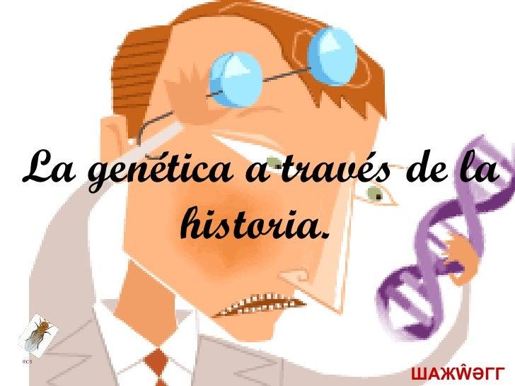 Historia de la Genetica2010 (COMPLETA/megmd)