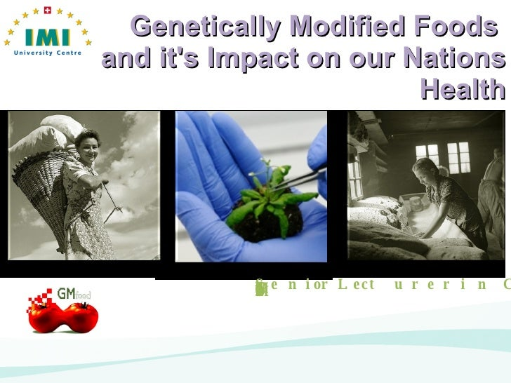 Genetically Modified Foods  and it's Impact on our Nations Health Shaun Leonard, Executive Chef & Senior Lecturer in Culin...