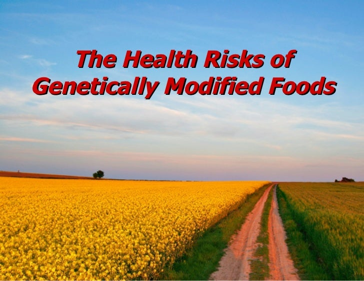 The Health Risks of Genetically Modified Foods
