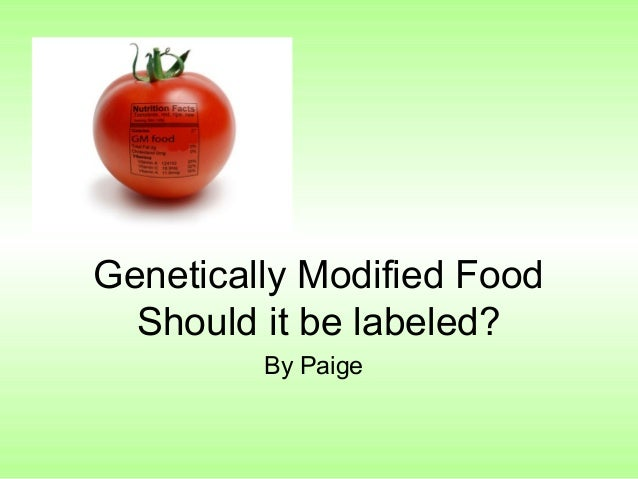 Genetically Modified Food  Should it be labeled?         By Paige