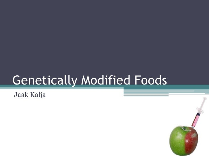 Genetically Modified Foods<br />Jaak Kalja<br />