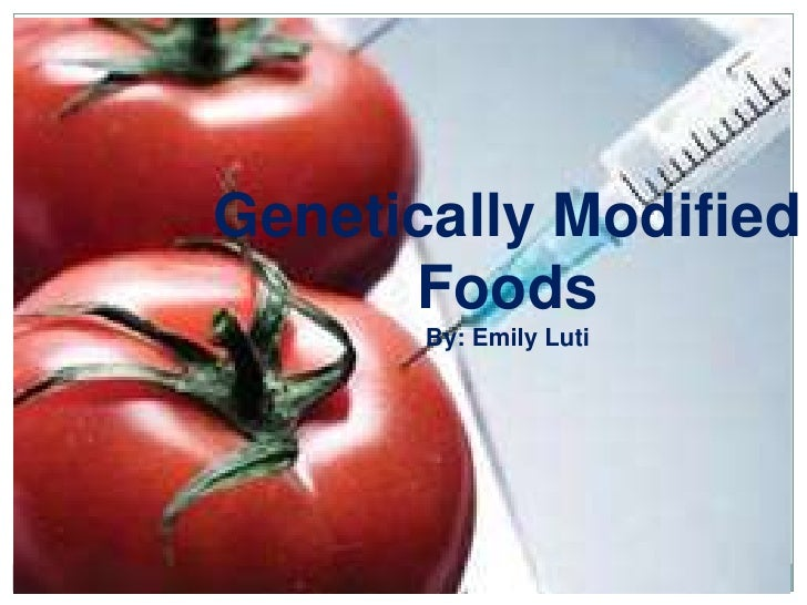 Genetically Modified      Foods       By: Emily Luti