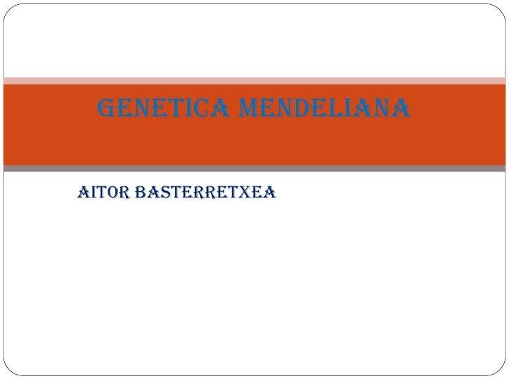 GeNetiCA MeNDeLiANAAitor BAsterretxeA