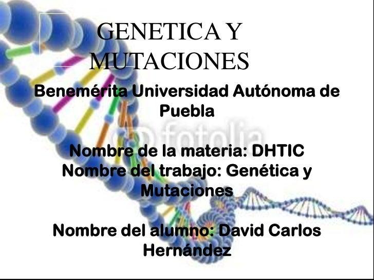 GENETICA Y      MUTACIONESBenemérita Universidad Autónoma de              Puebla    Nombre de la materia: DHTIC   Nombre d...