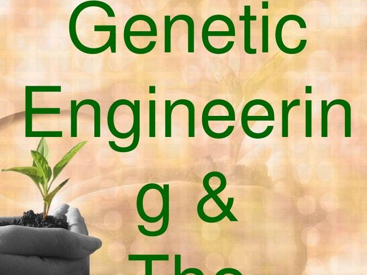 Genetic Engineering &The Benefits<br />