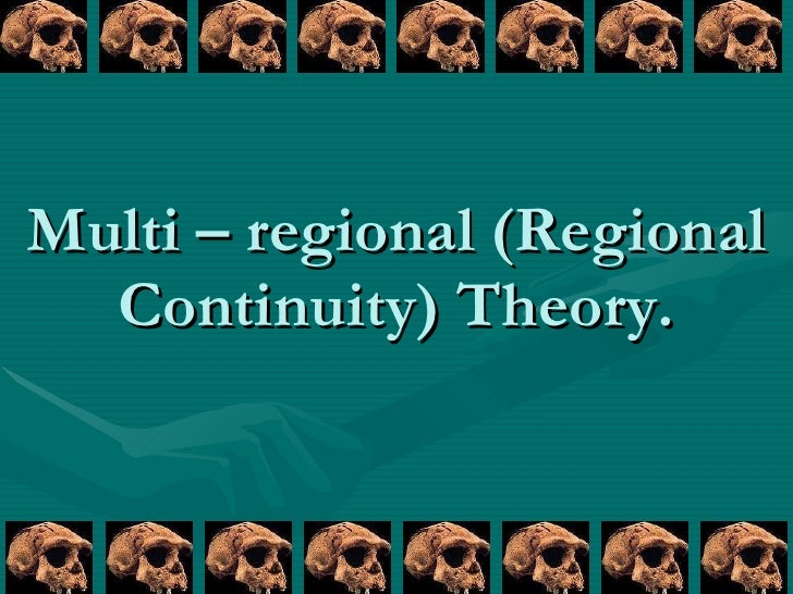 multi regional continuity the fossil evidence Habgood (2003) still sees evidence for minor regional skeletal continuity, but proponents of the rao hypothesis continue to deny any morphological continuity at the old world peripheries between archaic humans and early moderns (before and after the replacement time by african migrants.