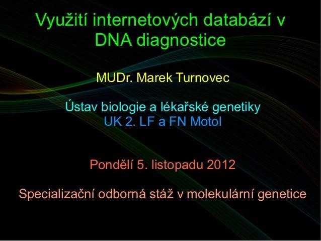 Využití internetových databází v          DNA diagnostice             MUDr. Marek Turnovec       Ústav biologie a lékařské...