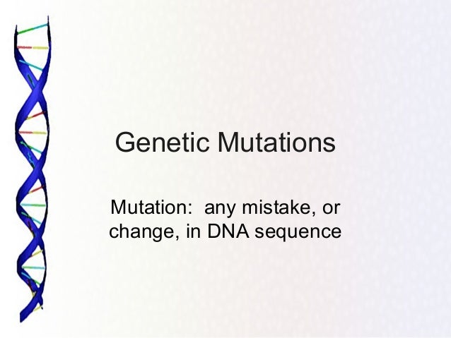 Genetic Mutations Mutation: any mistake, or change, in DNA sequence