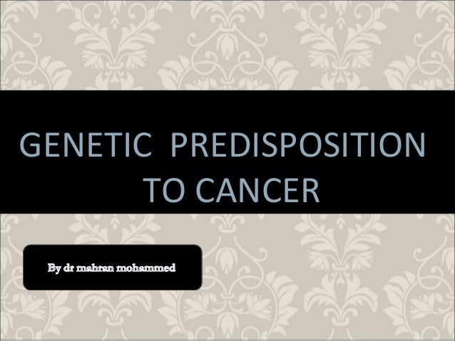 Genetic predipositio to cancer