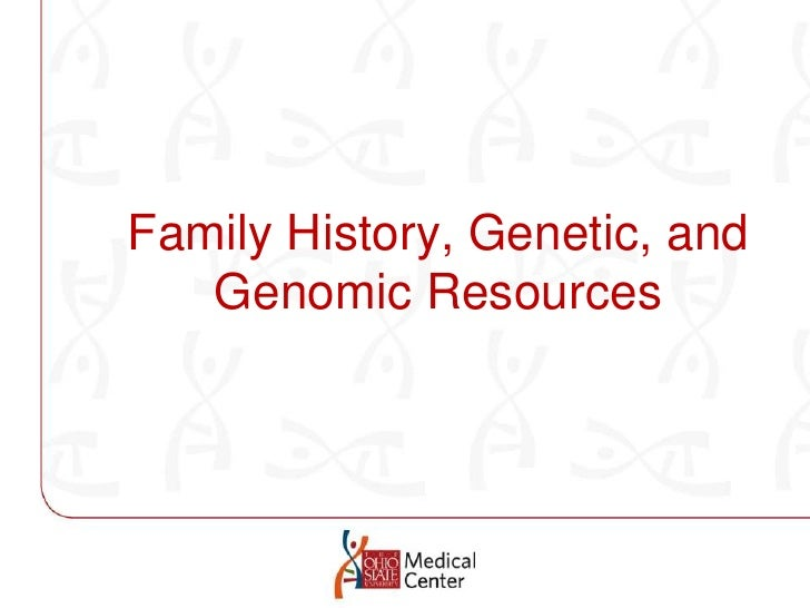 Family History, Genetic, and Genomic Resources<br />