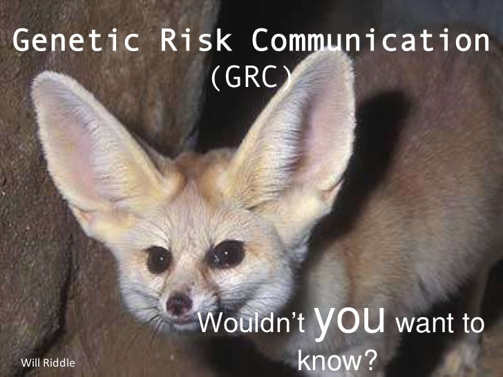 Genetic Risk Communication           (GRC)              Wouldn'tyou  want toWill Riddle          know?