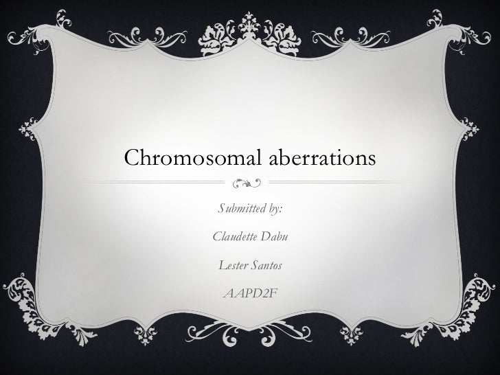 Chromosomal aberrations Submitted by: Claudette Dabu Lester Santos AAPD2F