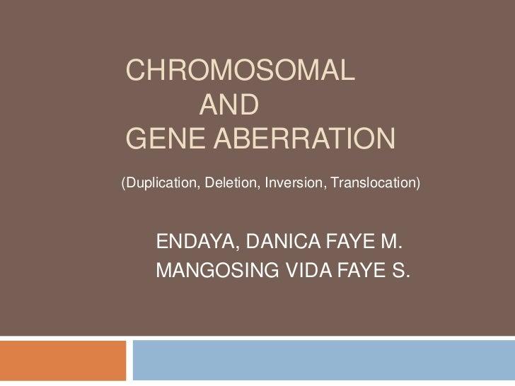 CHROMOSOMAL    ANDGENE ABERRATION(Duplication, Deletion, Inversion, Translocation)     ENDAYA, DANICA FAYE M.     MANGOSIN...