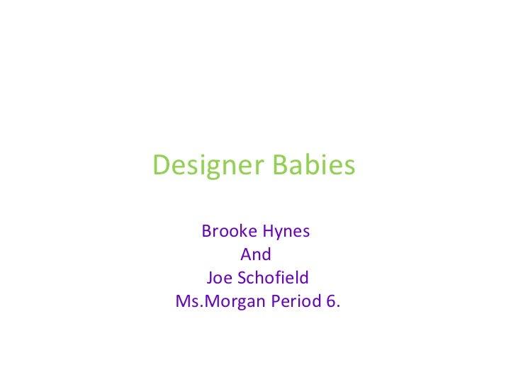 Designer Babies Brooke Hynes  And  Joe Schofield Ms.Morgan Period 6.