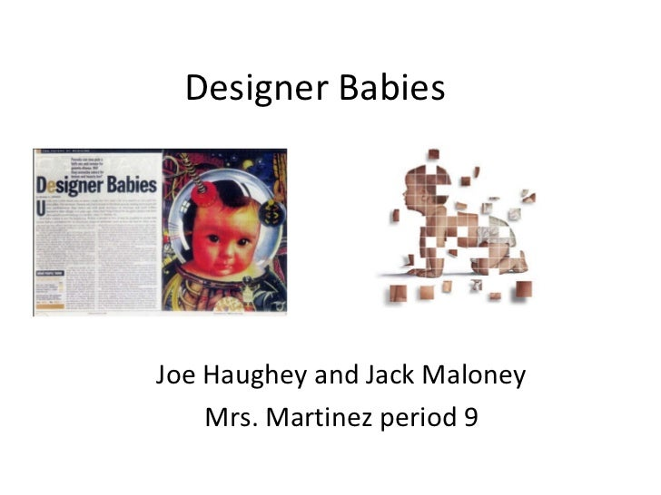 Designer Babies  Joe Haughey and Jack Maloney Mrs. Martinez period 9